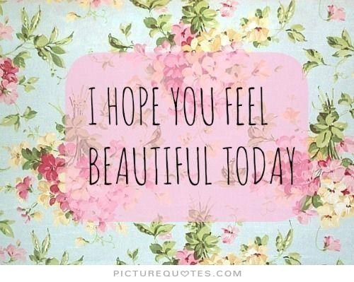 i-hope-you-feel-beautiful-today-quote-1